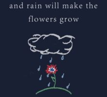 rain will make the flowers grow by ascrimshire