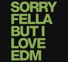 Sorry Fella But I Love EDM (neon) by DropBass