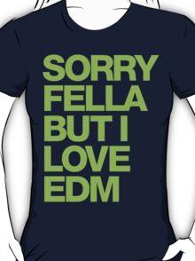Sorry Fella But I Love EDM (neon) T-Shirt