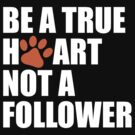 Be a true heart not a follower by nadievastore