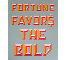 """""""Fortune Favors the Bold"""" Photographic Print"""