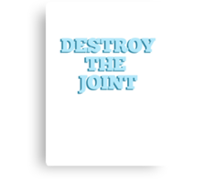 DESTROY THE JOINT Canvas Print