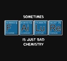 Sometimes Failure is Just Bad Chemistry by Samuel Sheats