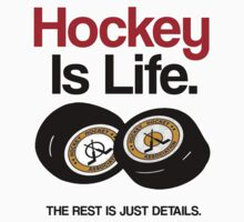 HOCKEY IS LIFE, THE REST IS JUST DETAILS. by mcdba