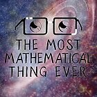 The Most Mathematical Thing Ever! by starkat