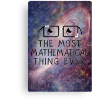 The Most Mathematical Thing Ever! Canvas Print