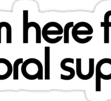 I'm here for immoral support Sticker