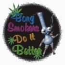 Bong Smokers do it better  by Valxart