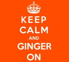 Keep Calm And Ginger On by bboyhyper