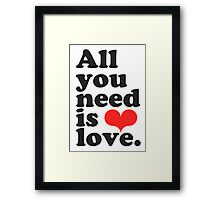 All You Need Is Love ♥  Framed Print