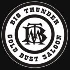 Big Thunder Gold Dust Saloon Black by AngrySaint