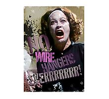 No Wire Hangers Mommie Dearest Tshirt & Iphone! Photographic Print