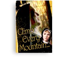 Climb Every Mountain - Sound of Music! Canvas Print