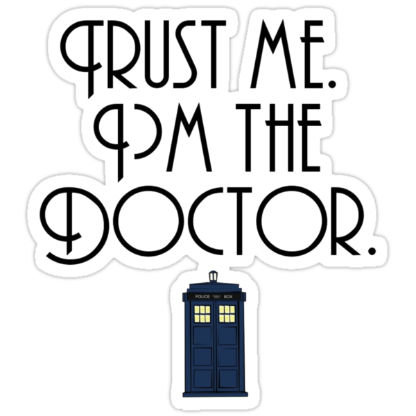 Trust me, I'm the Doctor. by georgiameredith