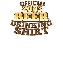Official 2013 DRINKING Shirt with beer pint Photographic Print