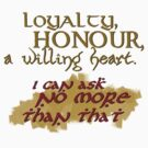 Loyalty, Honour, a willing heart. by KanaHyde