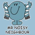 Mr Noisy Neighbour...... by confusion