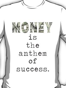 Money is the anthem of success T-Shirt