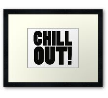 Chill Out! Framed Print