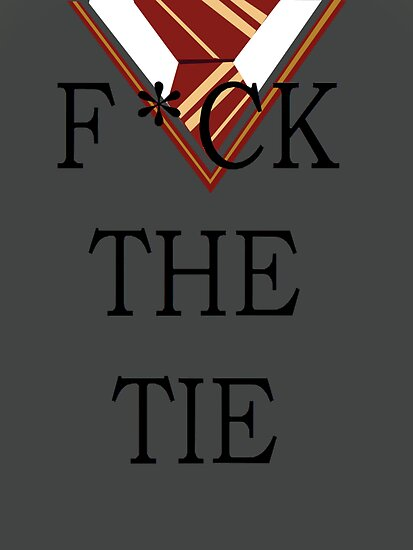F*ck The Tie Option 5 by AnnouncingAmy