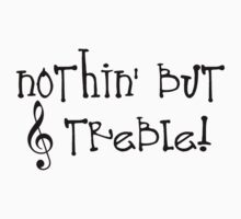 Nothin' But Treble by shakeoutfitters