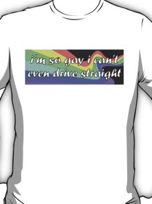 I'm so gay bumper sticker T-Shirt