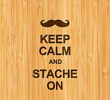 Keep Calm and Grow Stache On in Bamboo Look by scottorz