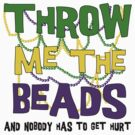 Mardi Gras Throw Me The Beads by HolidayT-Shirts
