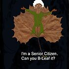 I'm A Senior Citizen. Can You Be-Leaf It? by Melba428