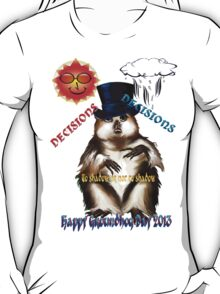 Decisions-Decisions-Groundhog Day T-Shirt