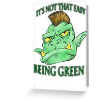 It's not that easy being green! Greeting Card