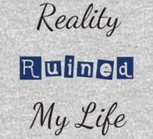 Reality Ruined My Life by alyg1d