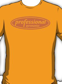 Professional Pyromaniac T-Shirt