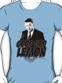 Good God Lemon!!!?! T-Shirt