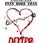 I love you more than dexter by Elowrey