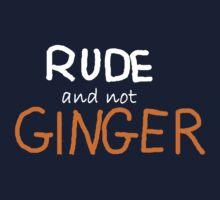 Rude and Not Ginger by TesniJade