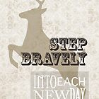 Step bravely into each new day by Rhana Griffin