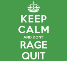 Keep Calm and Don't Rage Quit by Yiannis  Telemachou