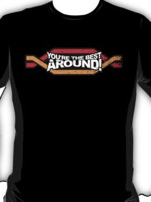 You're the BEST! AROUND! T-Shirt