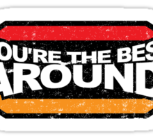 You're the BEST! AROUND! Sticker