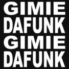 Gimie Dafunk (white type) by Scott Simpson