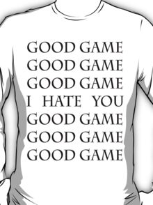 Good Game, I Hate You, Good Game. T-Shirt