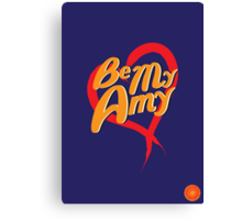 Be My Amy Canvas Print