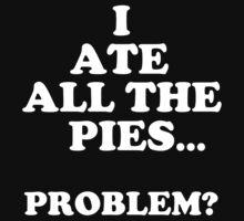 I ATE ALL THE PIES!!! by sammiejayjay