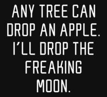 I'll Drop The Freakin' Moon T-Shirt
