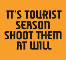 It's tourist season, shoot them at will by blainageatrois