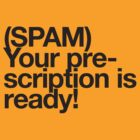 (Spam) Your prescription! (Black type) by poprock