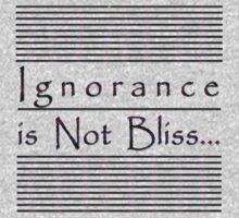 Ignorance is Not Bliss... by TeaseTees