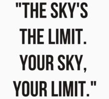 Your Sky. Your Limit.  by rexannakay