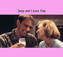 Jesus and I Love You by greenheadband